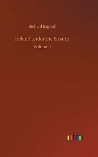 Ireland under the Stuarts: Volume 2 (Hardback)