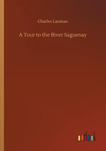 A Tour to the River Saguenay (Paperback)