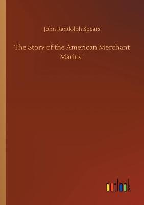 The Story of the American Merchant Marine (Paperback)