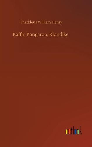 Kaffir, Kangaroo, Klondike (Hardback)