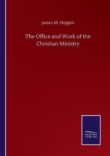 The Office and Work of the Christian Ministry (Paperback)