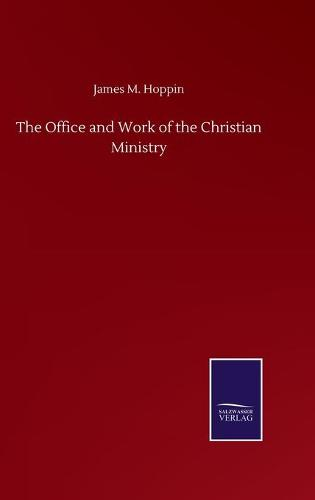 The Office and Work of the Christian Ministry (Hardback)