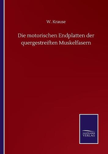 Die motorischen Endplatten der quergestreiften Muskelfasern (Paperback)