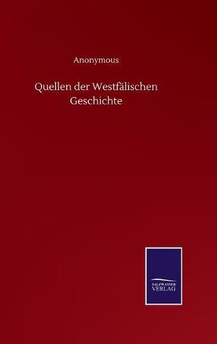 Quellen der Westfalischen Geschichte (Hardback)