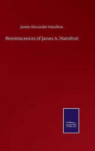 Reminiscences of James A. Hamilton (Hardback)