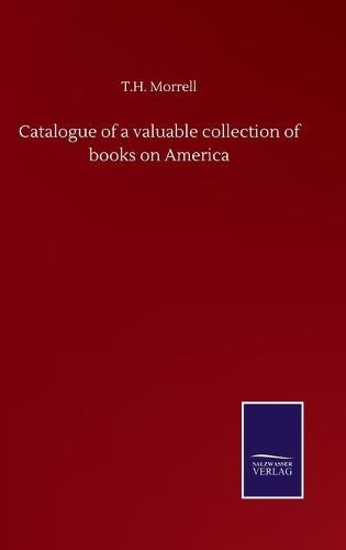 Catalogue of a valuable collection of books on America (Hardback)