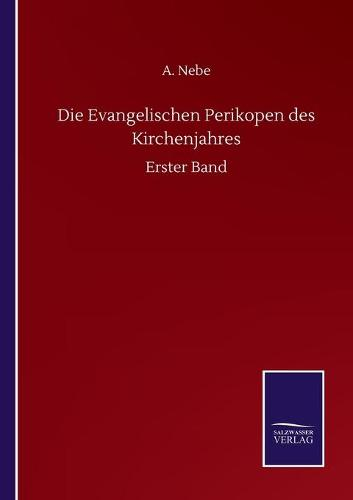 Die Evangelischen Perikopen des Kirchenjahres: Erster Band (Paperback)