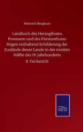 Landbuch des Herzogthums Pommern und des Furstenthums Rugen enthaltend Schilderung der Zustande dieser Lande in der zweiten Halfte des 19. Jahrhunderts: II. Teil Band III (Hardback)