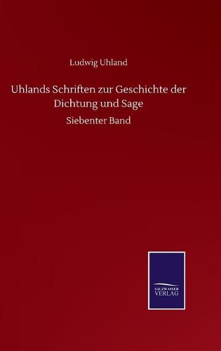Uhlands Schriften zur Geschichte der Dichtung und Sage: Siebenter Band (Hardback)