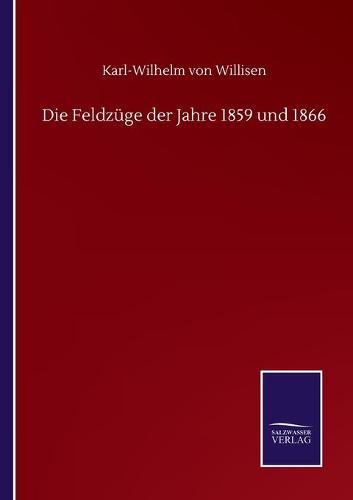 Die Feldzuge der Jahre 1859 und 1866 (Paperback)