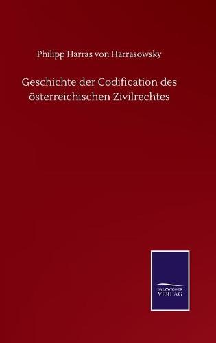 Geschichte der Codification des oesterreichischen Zivilrechtes (Hardback)
