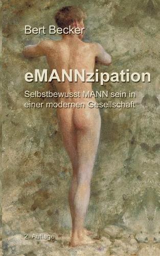 eMANNzipation: Selbstbewusst MANN sein in einer modernen Gesellschaft, 2. Auflage (Paperback)