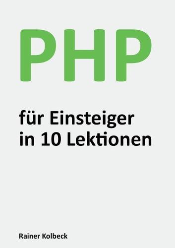 PHP fur Einsteiger in 10 Lektionen: Programmieren lernen, schnell und effektiv (Paperback)