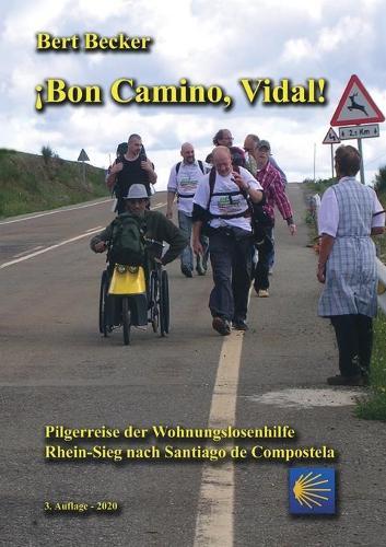 !Bon Camino, Vidal!: Pilgerreise der Wohnungslosenhilfe Rhein-Sieg nach Santiago de Compostela - 3. Auflage (Paperback)