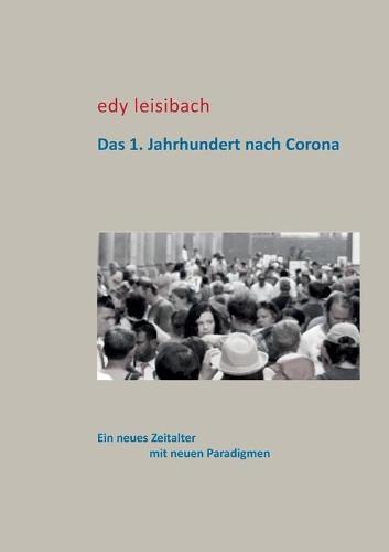 Das 1. Jahrhundert nach Corona: Ein neues Zeitalter mit neuen Paradigmen (Paperback)