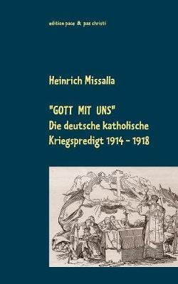 Gott mit uns: Die deutsche katholische Kriegspredigt 1914-1918 (Paperback)