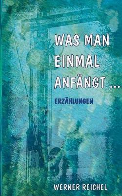 Was Man Einmal Anf ngt (Paperback)