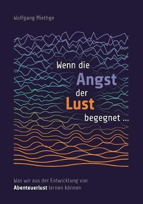 Wenn Die Angst Der Lust Begegnet ... (Paperback)