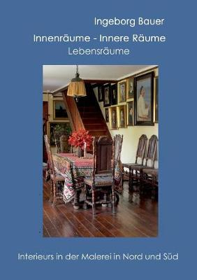 Innenraume - innere Raume - Lebensraume: Interieurs in der Malerei in Nord und Sud (Paperback)