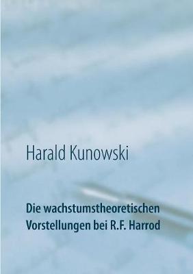Die Wachstumstheoretischen Vorstellungen Bei R.F. Harrod (Paperback)
