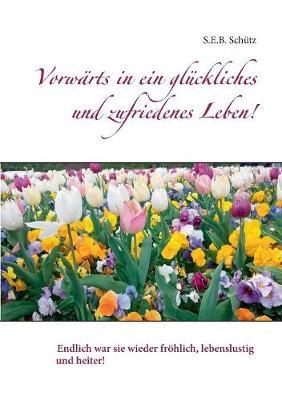 Vorw rts in Ein Gl ckliches Und Zufriedenes Leben! (Paperback)