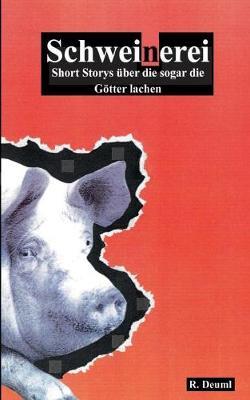 Schweinerei: Short Storys uber die sogar die Goetter lachen (Paperback)