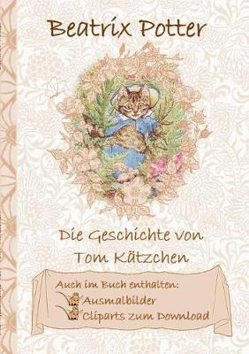 Die Geschichte Von Tom K tzchen (Inklusive Ausmalbilder Und Cliparts Zum Download) (Paperback)