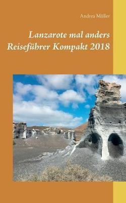 Lanzarote Mal Anders Reisef hrer Kompakt 2018 (Paperback)