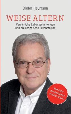 Weise altern: Persoenliche Lebenserfahrungen und philosophische Erkenntnisse (Paperback)