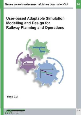 Neues verkehrswissenschaftliches Journal - Ausgabe 26: User-based Adaptable High Performance Simulation Modelling and Design for Railway Planning and Operations (Paperback)