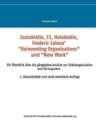 """Soziokratie, S3, Holakratie, Frederic Laloux' """"reinventing Organizations"""" Und New Work (Paperback)"""