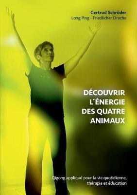 D couvrez L nergie Des Quatre Animaux (Paperback)