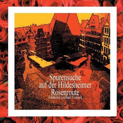 Spurensuche Auf Der Hildesheimer Rosenroute. (Paperback)