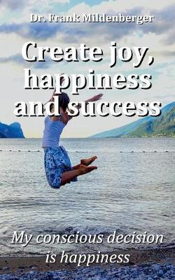 Create More Joy, Happiness and Success (Paperback)