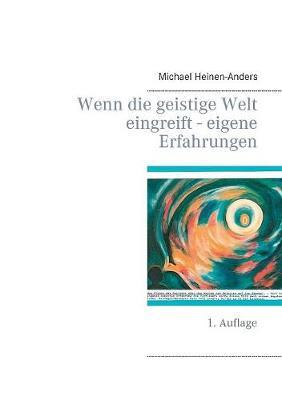Wenn Die Geistige Welt Eingreift - Eigene Erfahrungen (Paperback)