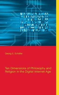 Ten Dimensions of Philosophy and Religion in the Digital Internet Age (Paperback)