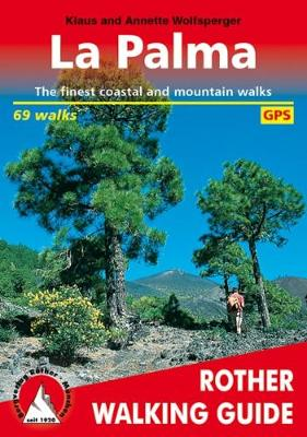 La Palma: The Finest Coastal and Mountain Walks - Rother Walking Guide (Paperback)