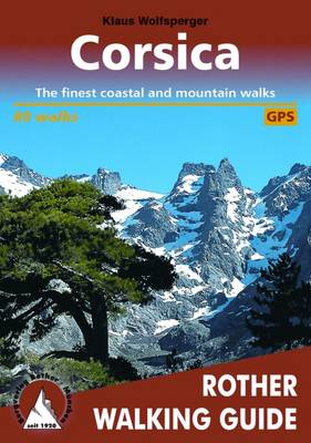 Corsica: The Finest Valley and Mountain Walks - Rother Walking Guides - Europe (Paperback)