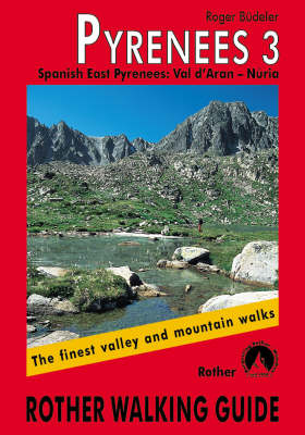 Pyrenees: Spanish East Pyrenees v. 3: The Finest Valley and Mountain Walks - ROTH.E4828 - Rother Walking Guides - Europe (Paperback)