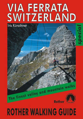 Via Ferrata Switzerland: The Finest Valley and Mountain Walks - ROTH.E4832 - Rother Walking Guides - Europe (Paperback)
