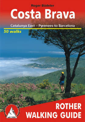 Costa Brava: Catalunya East - Pyrenees to Barcelona: The Finest Valley and Mountain Walks - ROTH.E4833 - Rother Walking Guides - Europe (Paperback)