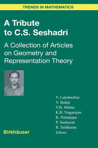 A Tribute to C.S. Seshadri: A Collection of Articles on Geometry and Representation Theory - Trends in Mathematics (Hardback)