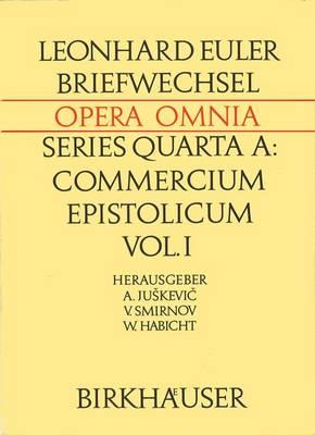 Leonhard Euleri Opera Omnia: Series Quarta: A: Commercium Epistolicum Vol 1: Descripto Commercii Epistolici Beschreibung, Zusammenfassung Der Briefe Und Verzeichnisse (Hardback)