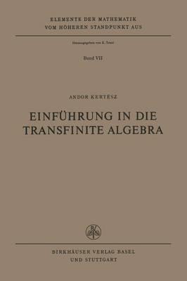 Einf hrung in Die Transfinite Algebra - Elemente Der Mathematik Vom H heren Standpunkt Aus 7 (Hardback)