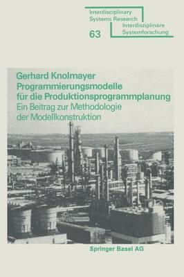 Programmierungsmodelle Fur Die Produktionsprogrammplanung: Ein Beitrag Zur Methodologie Der Modellkonstruktion (Paperback)