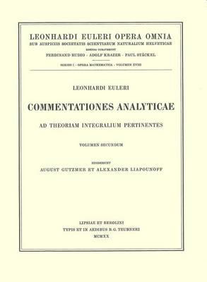 Commentationes analyticae ad theoriam integralium pertinentes 2nd part - Opera mathematica 1 / 18 (Hardback)