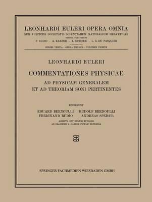 Leonhard Euleri Opera Omnia: Series Tertia: Opera Physica, Miscellanea Vol 1: Commentationes Physicae AD Physicam Generalam Et AD Theoriam Soni Pertinentes (Book)