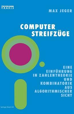 Computer-Streifzuge: Eine Einfuhrung in Zahlentheorie Und Kombinatorik Aus Algorithmischer Sicht - Programm Praxis 5 (Paperback)