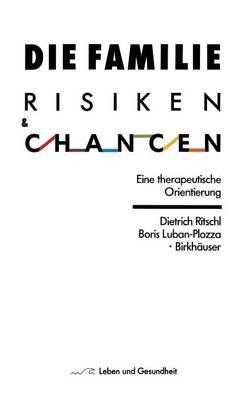 Die Familie: Risiken Und Chancen: Eine Therapeutische Orientierung - Leben Und Gesundheit (Paperback)