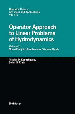 Operator Approach to Linear Problems of Hydrodynamics: Volume 2: Nonself-adjoint Problems for Viscous Fluids - Operator Theory: Advances and Applications 146 (Hardback)